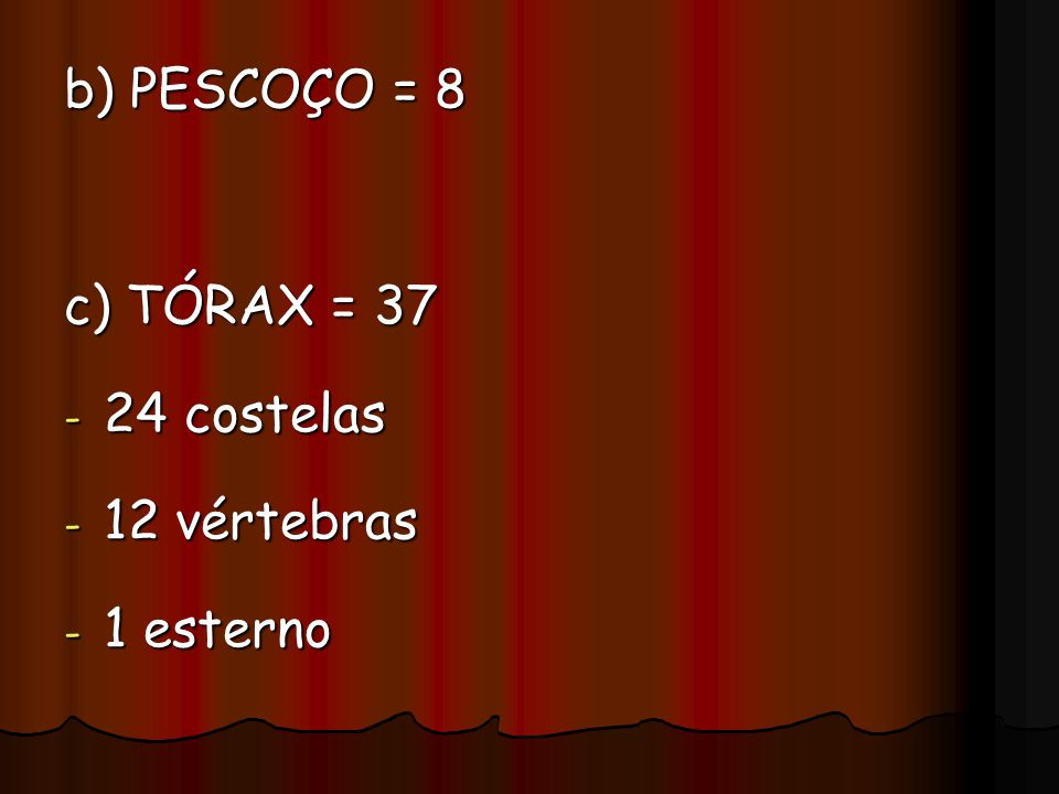 b) PESCOÇO = 8 c) TÓRAX = 37 - 24 costelas - 12 vértebras - 1 esterno