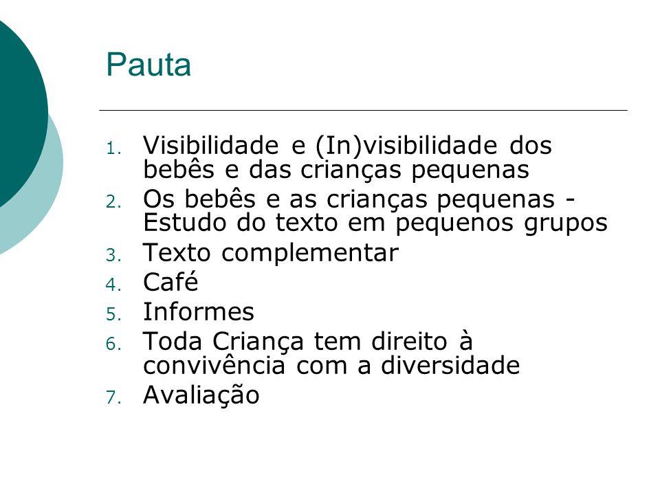 Pauta 1.Visibilidade e (In)visibilidade dos bebês e das crianças pequenas 2.