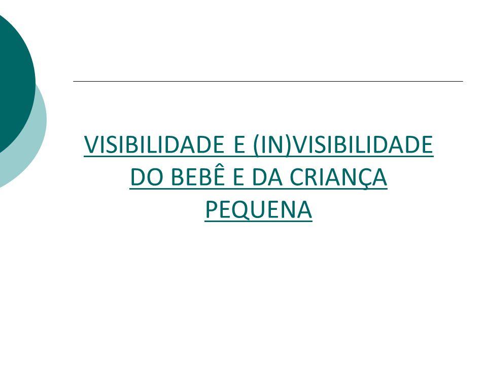 VISIBILIDADE E (IN)VISIBILIDADE DO BEBÊ E DA CRIANÇA PEQUENA