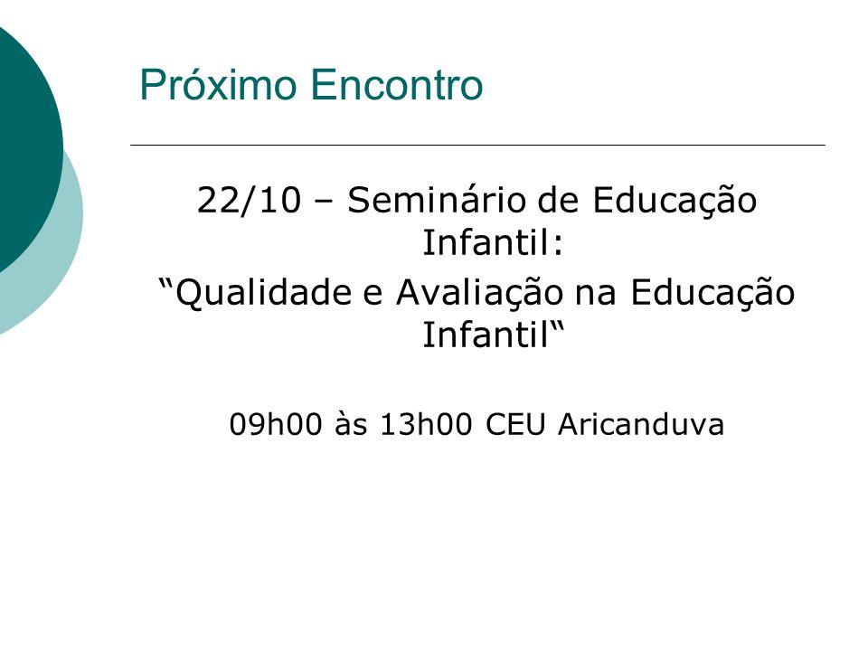 Próximo Encontro 22/10 – Seminário de Educação Infantil: Qualidade e Avaliação na Educação Infantil 09h00 às 13h00 CEU Aricanduva