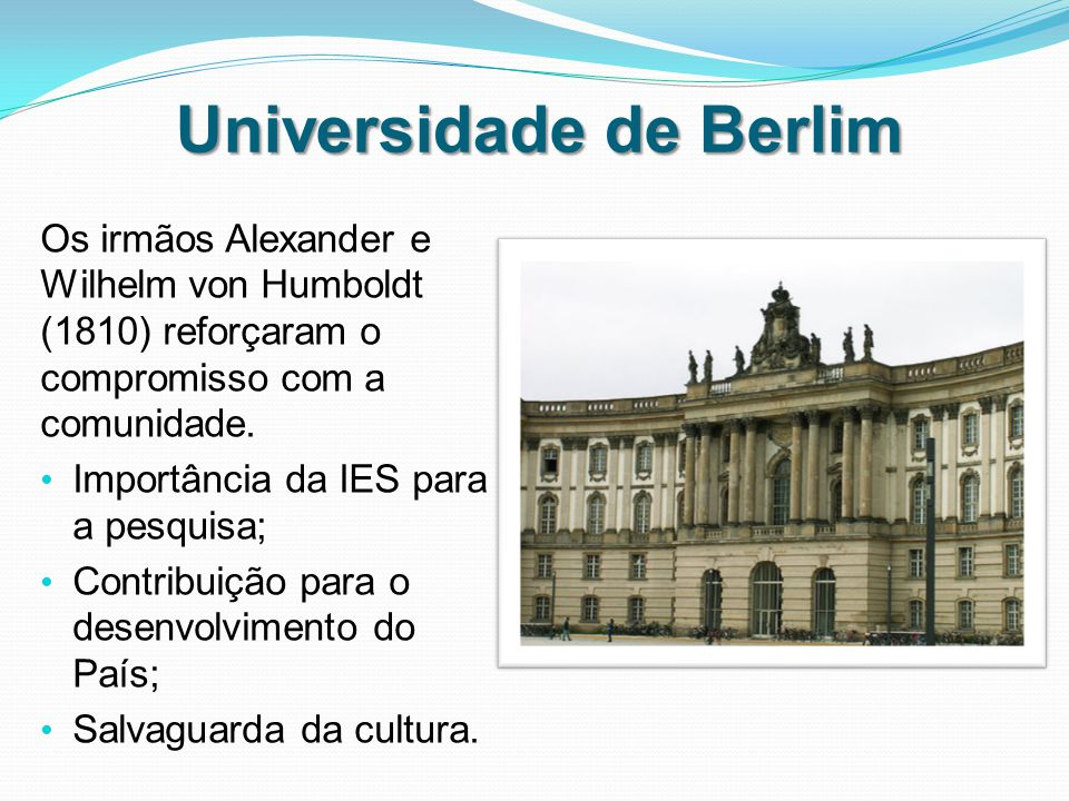 Universidade de Berlim Os irmãos Alexander e Wilhelm von Humboldt (1810) reforçaram o compromisso com a comunidade.