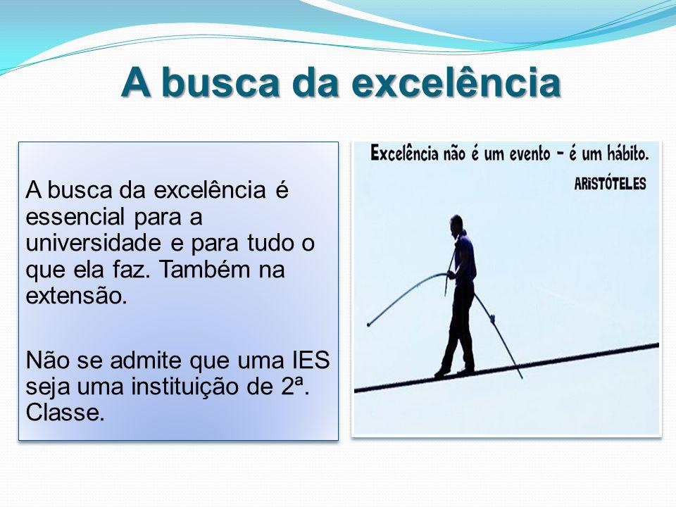 A busca da excelência A busca da excelência é essencial para a universidade e para tudo o que ela faz.