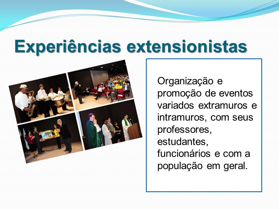 Experiências extensionistas Organização e promoção de eventos variados extramuros e intramuros, com seus professores, estudantes, funcionários e com a população em geral.
