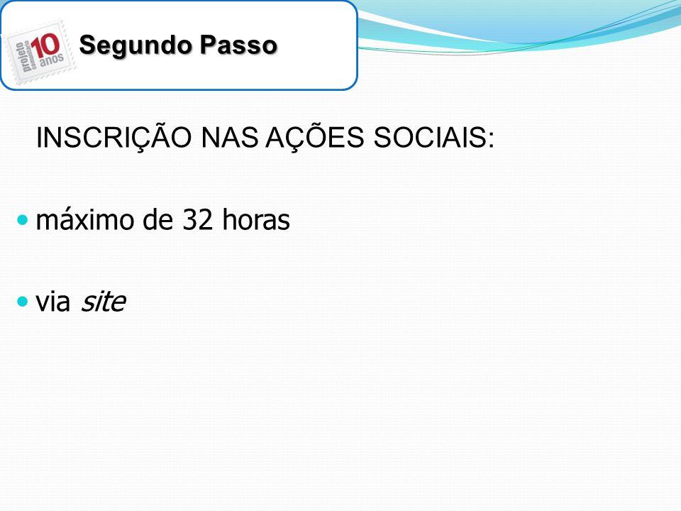 Segundo Passo INSCRIÇÃO NAS AÇÕES SOCIAIS: máximo de 32 horas via site