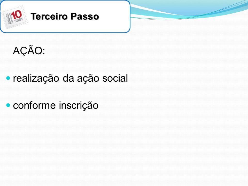 Terceiro Passo AÇÃO: realização da ação social conforme inscrição