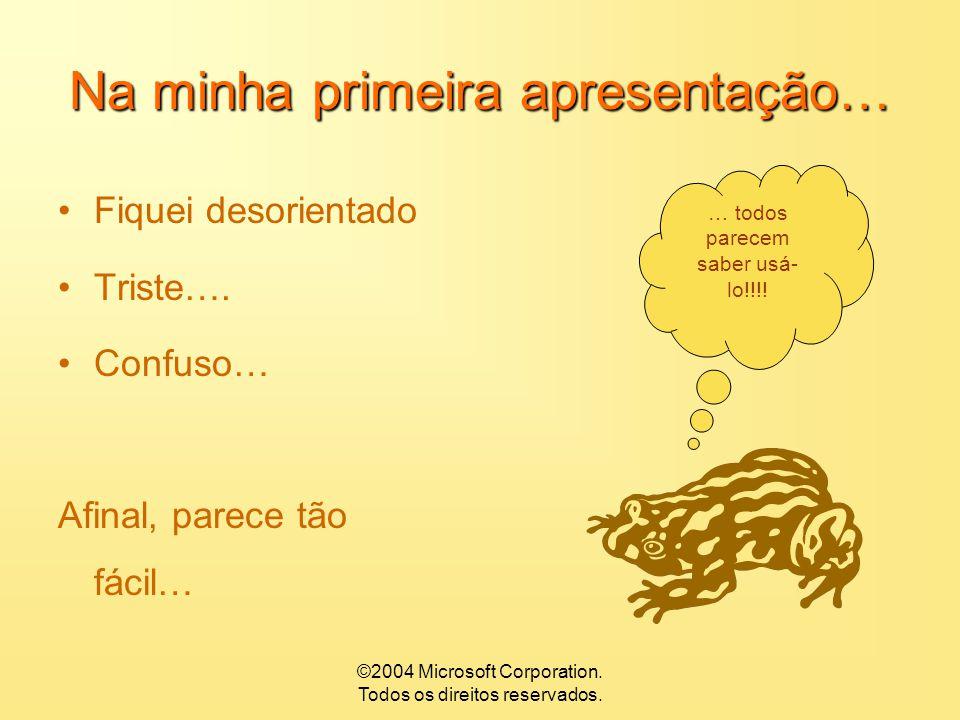 ©2004 Microsoft Corporation. Todos os direitos reservados. A minha primeira apresentação…  