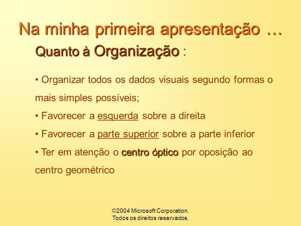 ©2004 Microsoft Corporation. Todos os direitos reservados. Na minha primeira apresentação … Quanto à Organização Quanto à Organização : Texto Este é o
