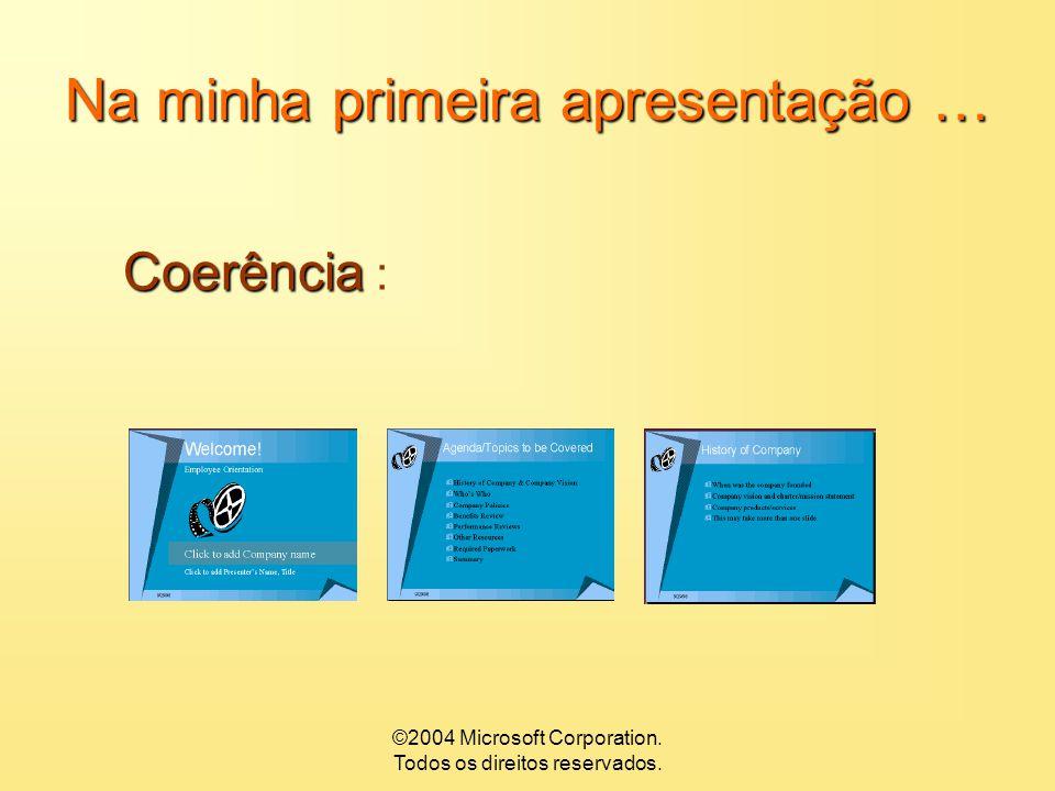 ©2004 Microsoft Corporation. Todos os direitos reservados. Na minha primeira apresentação … Quanto à Organização Quanto à Organização : Organizar todo