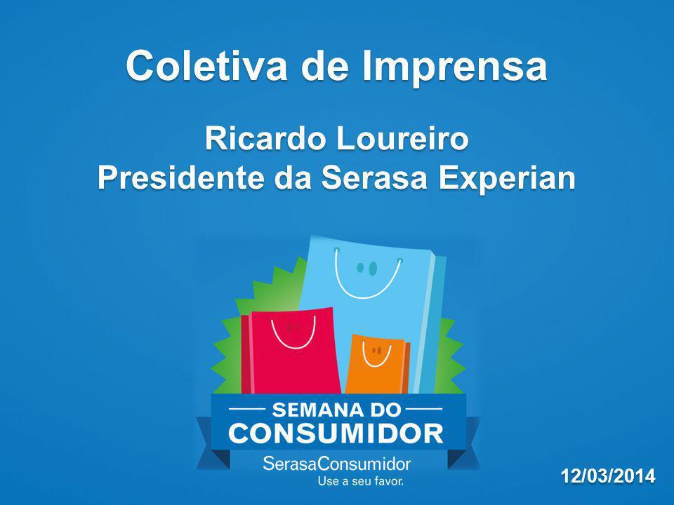 Coletiva de Imprensa Ricardo Loureiro Presidente da Serasa Experian Coletiva de Imprensa Ricardo Loureiro Presidente da Serasa Experian 12/03/2014