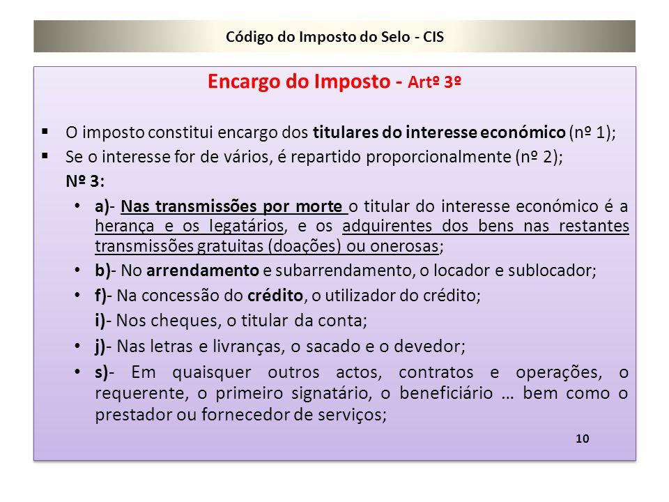 Código do Imposto do Selo - CIS Encargo do Imposto - Artº 3º  O imposto constitui encargo dos titulares do interesse económico (nº 1);  Se o interes