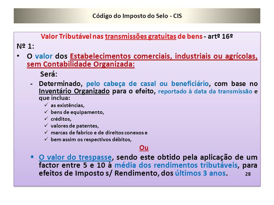 Código do Imposto do Selo - CIS Valor Tributável nas transmissões gratuitas de bens - artº 16º Nº 1: O valor dos Estabelecimentos comerciais, industri