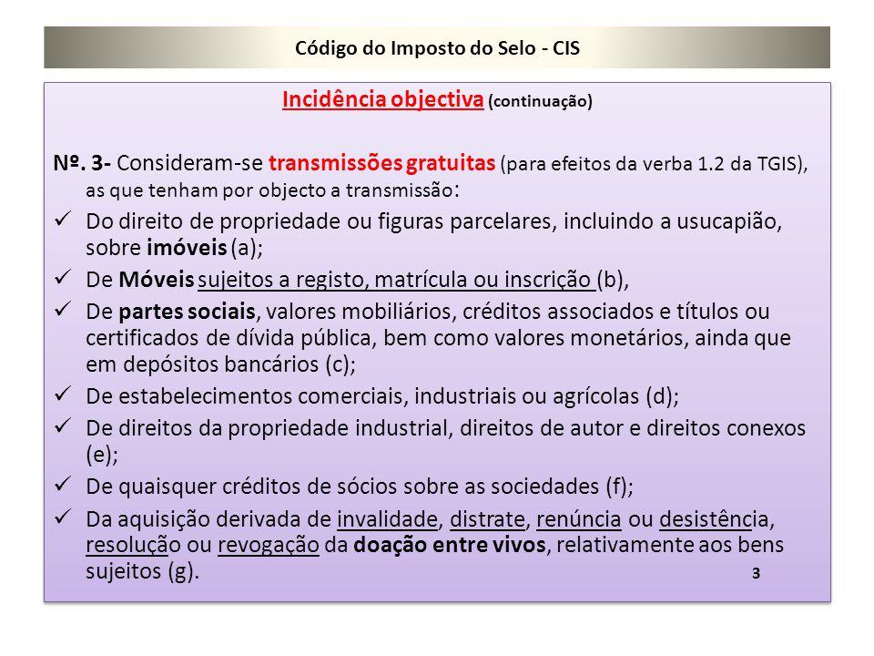 Código do Imposto do Selo - CIS Incidência objectiva (continuação) Nº. 3- Consideram-se transmissões gratuitas (para efeitos da verba 1.2 da TGIS), as