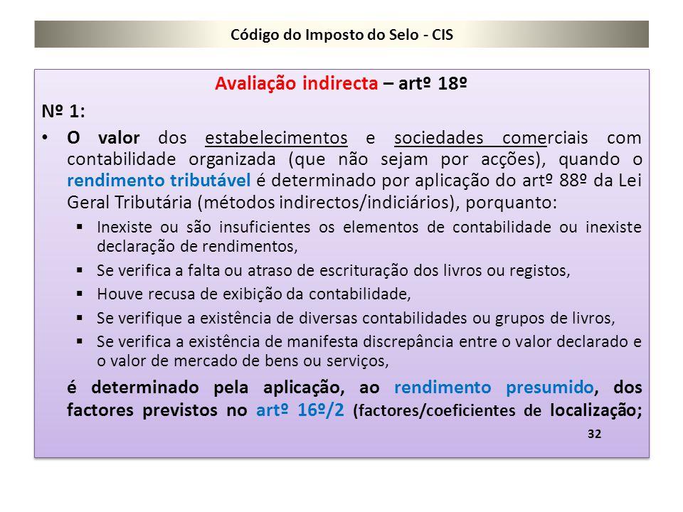Código do Imposto do Selo - CIS Avaliação indirecta – artº 18º Nº 1: O valor dos estabelecimentos e sociedades comerciais com contabilidade organizada