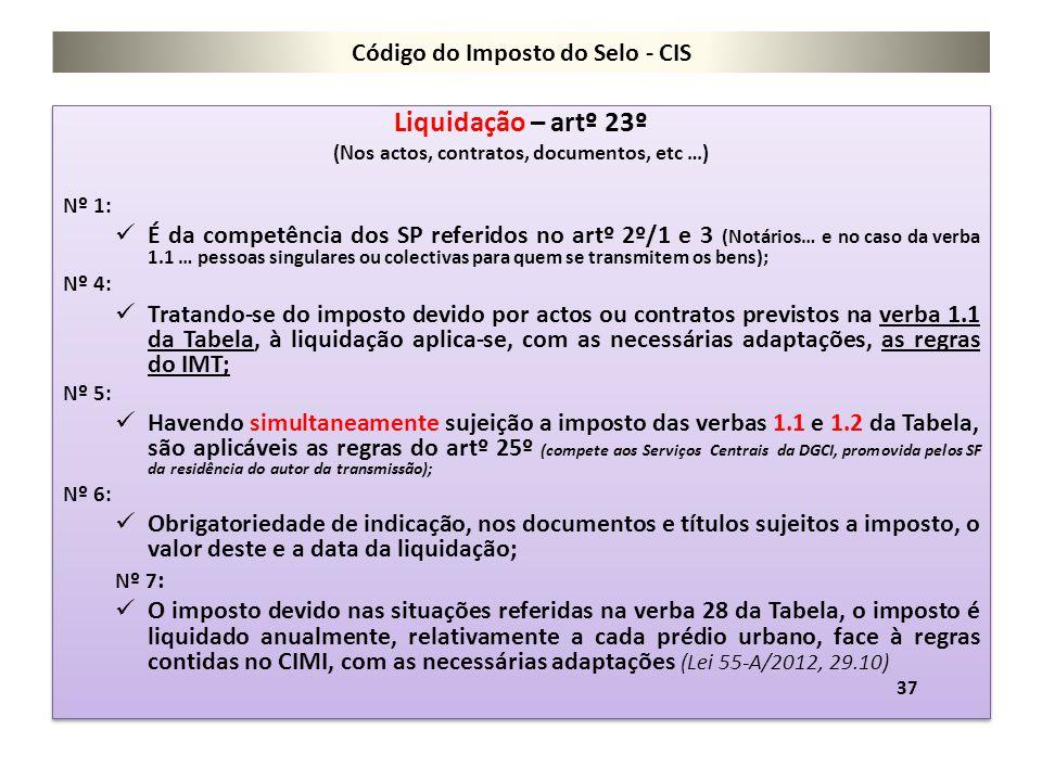 Código do Imposto do Selo - CIS Liquidação – artº 23º (Nos actos, contratos, documentos, etc …) Nº 1: É da competência dos SP referidos no artº 2º/1 e