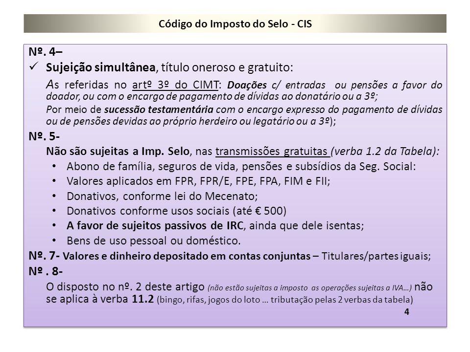 Código do Imposto do Selo - CIS Nº. 4– Sujeição simultânea, título oneroso e gratuito: A s referidas no artº 3º do CIMT: Doações c/ entradas ou pensõe
