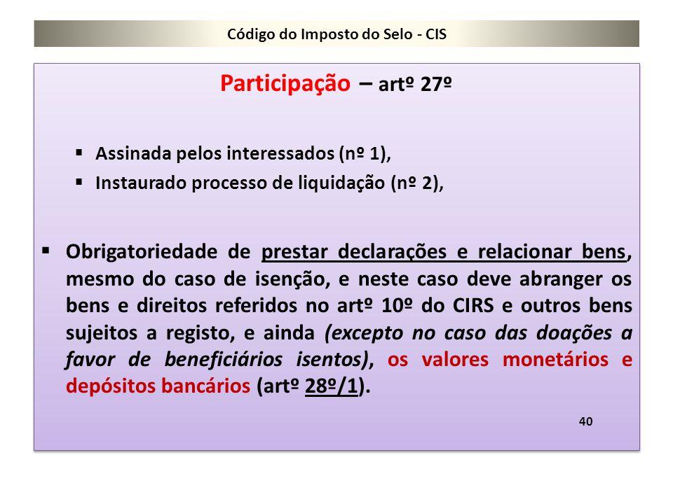 Código do Imposto do Selo - CIS Participação – artº 27º  Assinada pelos interessados (nº 1),  Instaurado processo de liquidação (nº 2),  Obrigatori