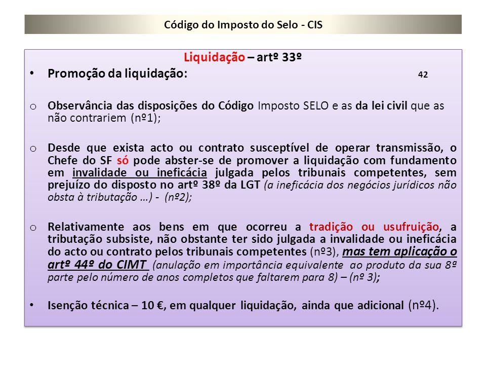 Código do Imposto do Selo - CIS Liquidação – artº 33º Promoção da liquidação: 42 o Observância das disposições do Código Imposto SELO e as da lei civi