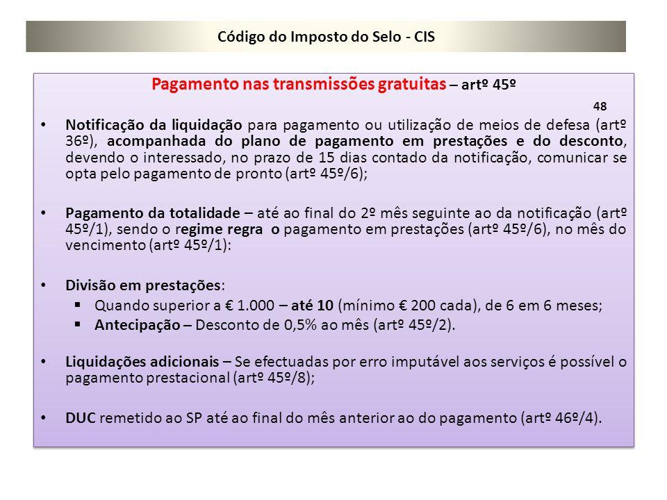Código do Imposto do Selo - CIS Pagamento nas transmissões gratuitas – artº 45º 48 Notificação da liquidação para pagamento ou utilização de meios de