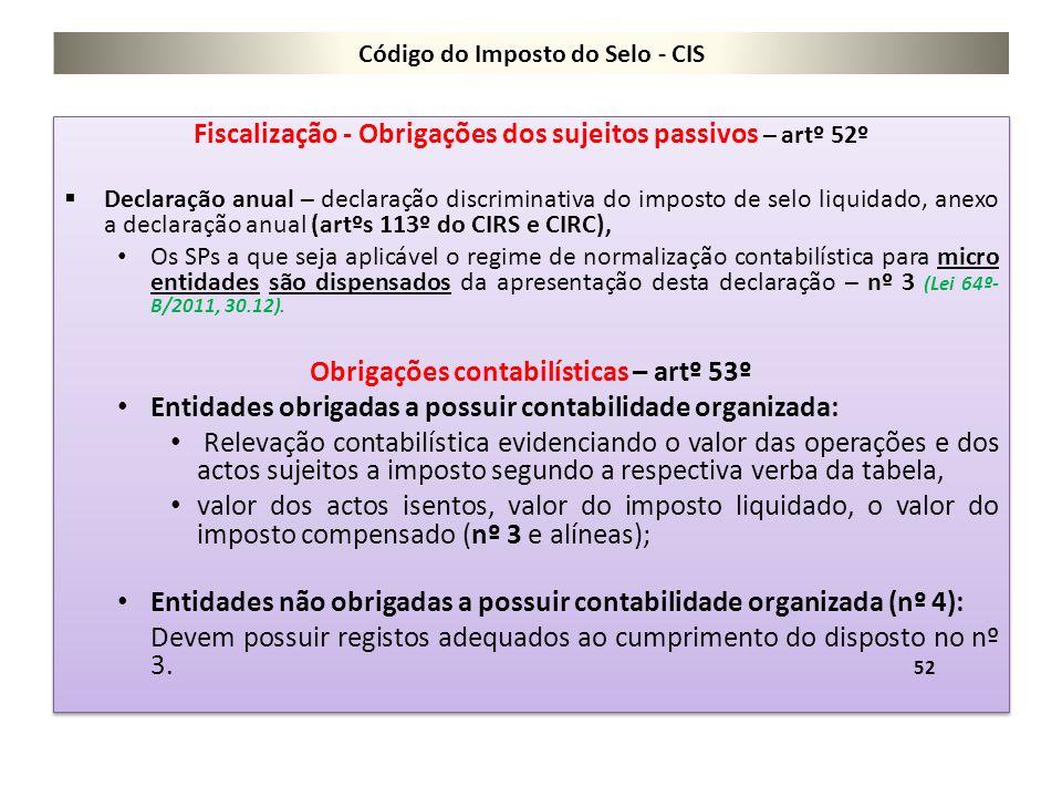 Código do Imposto do Selo - CIS Fiscalização - Obrigações dos sujeitos passivos – artº 52º  Declaração anual – declaração discriminativa do imposto d
