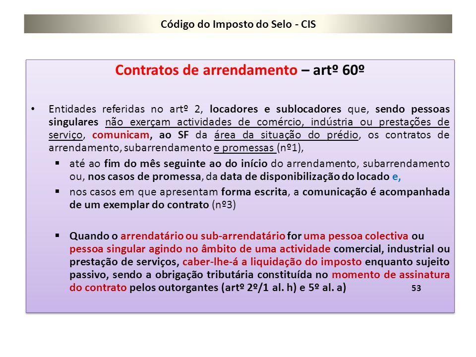 Código do Imposto do Selo - CIS Contratos de arrendamento – artº 60º Entidades referidas no artº 2, locadores e sublocadores que, sendo pessoas singul
