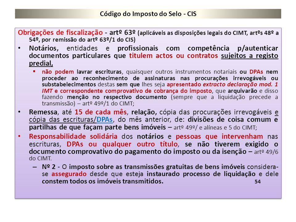 Código do Imposto do Selo - CIS Obrigações de fiscalização - artº 63º (aplicáveis as disposições legais do CIMT, artºs 48º a 54º, por remissão do artº