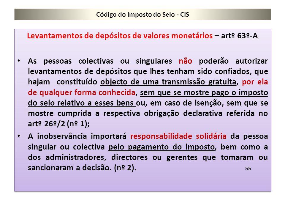 Código do Imposto do Selo - CIS Levantamentos de depósitos de valores monetários – artº 63º-A As pessoas colectivas ou singulares não poderão autoriza