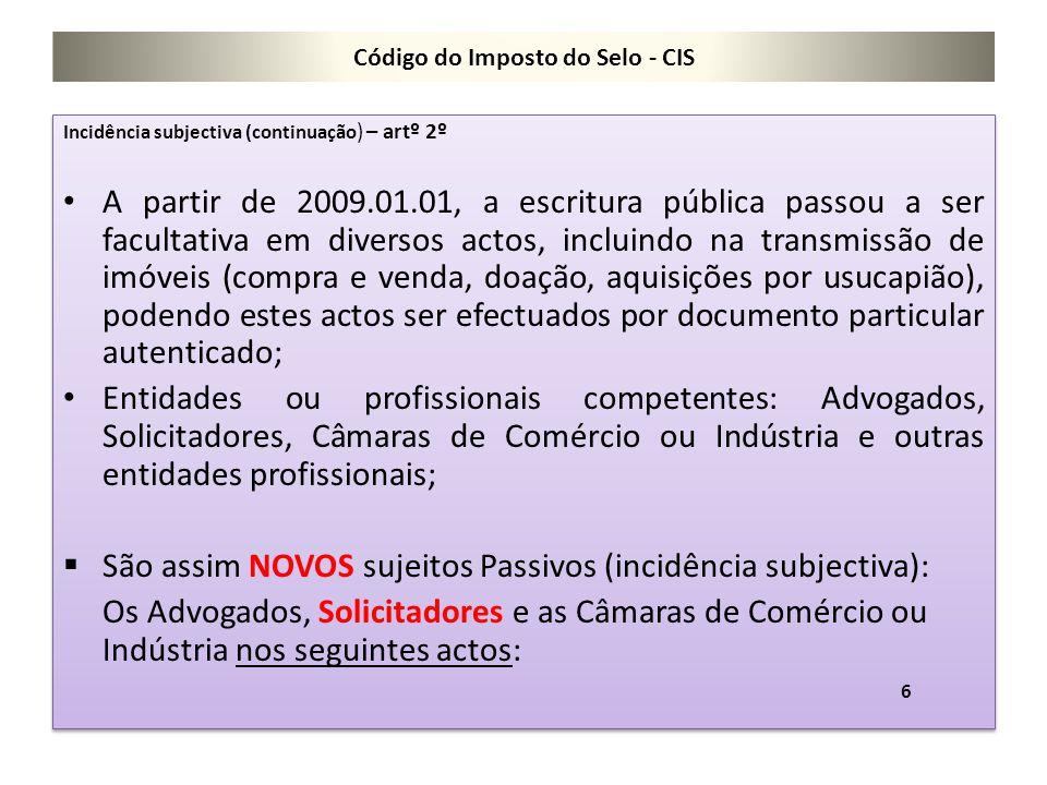 Código do Imposto do Selo - CIS Incidência subjectiva (continuação ) – artº 2º A partir de 2009.01.01, a escritura pública passou a ser facultativa em