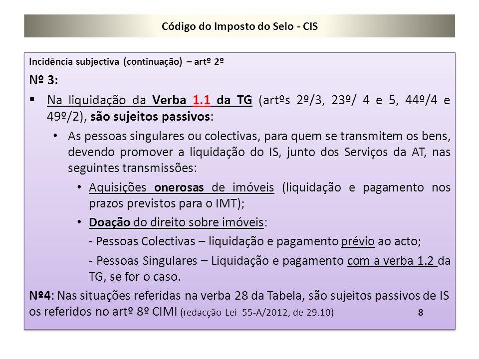 Código do Imposto do Selo - CIS Incidência subjectiva (continuação) – artº 2º Nº 3:  Na liquidação da Verba 1.1 da TG (artºs 2º/3, 23º/ 4 e 5, 44º/4