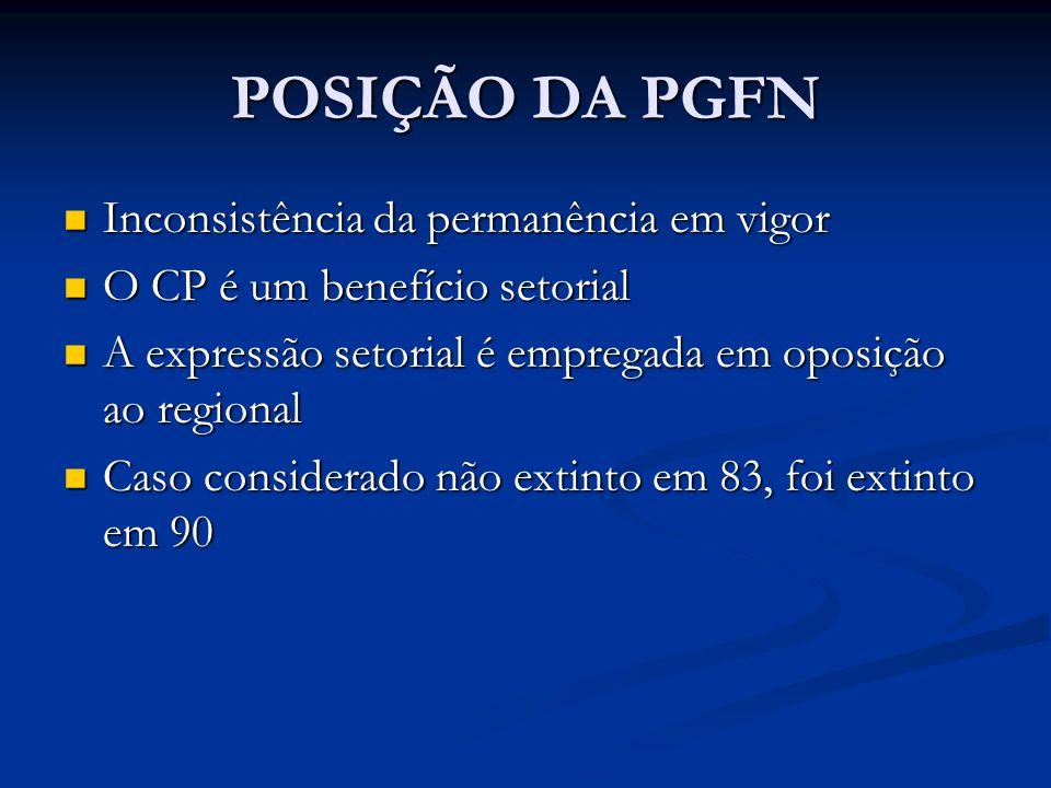 POSIÇÃO DA PGFN Inconsistência da permanência em vigor Inconsistência da permanência em vigor O CP é um benefício setorial O CP é um benefício setoria