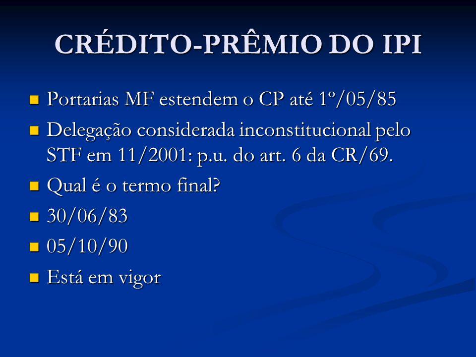 CRÉDITO-PRÊMIO DO IPI Portarias MF estendem o CP até 1º/05/85 Portarias MF estendem o CP até 1º/05/85 Delegação considerada inconstitucional pelo STF