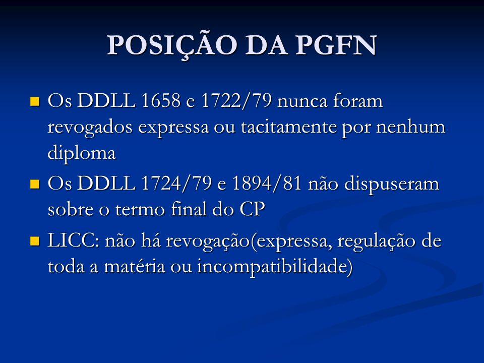 POSIÇÃO DA PGFN Os DDLL 1658 e 1722/79 nunca foram revogados expressa ou tacitamente por nenhum diploma Os DDLL 1658 e 1722/79 nunca foram revogados e