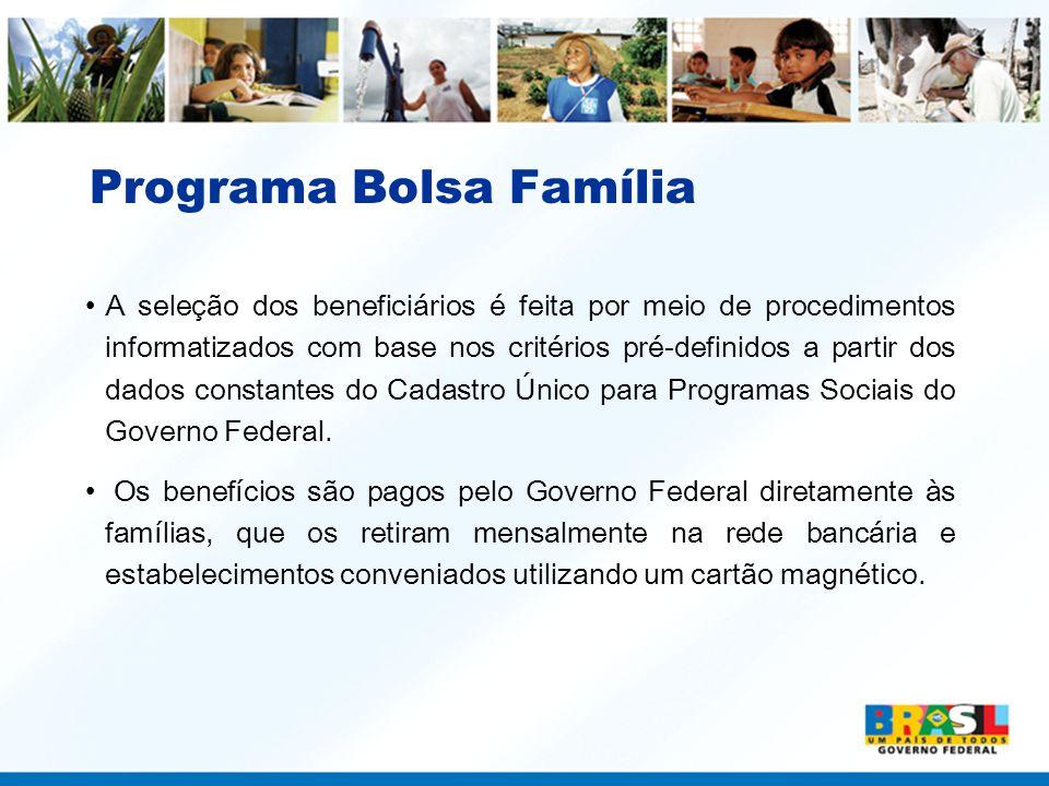 Programa Bolsa Família A seleção dos beneficiários é feita por meio de procedimentos informatizados com base nos critérios pré-definidos a partir dos dados constantes do Cadastro Único para Programas Sociais do Governo Federal.
