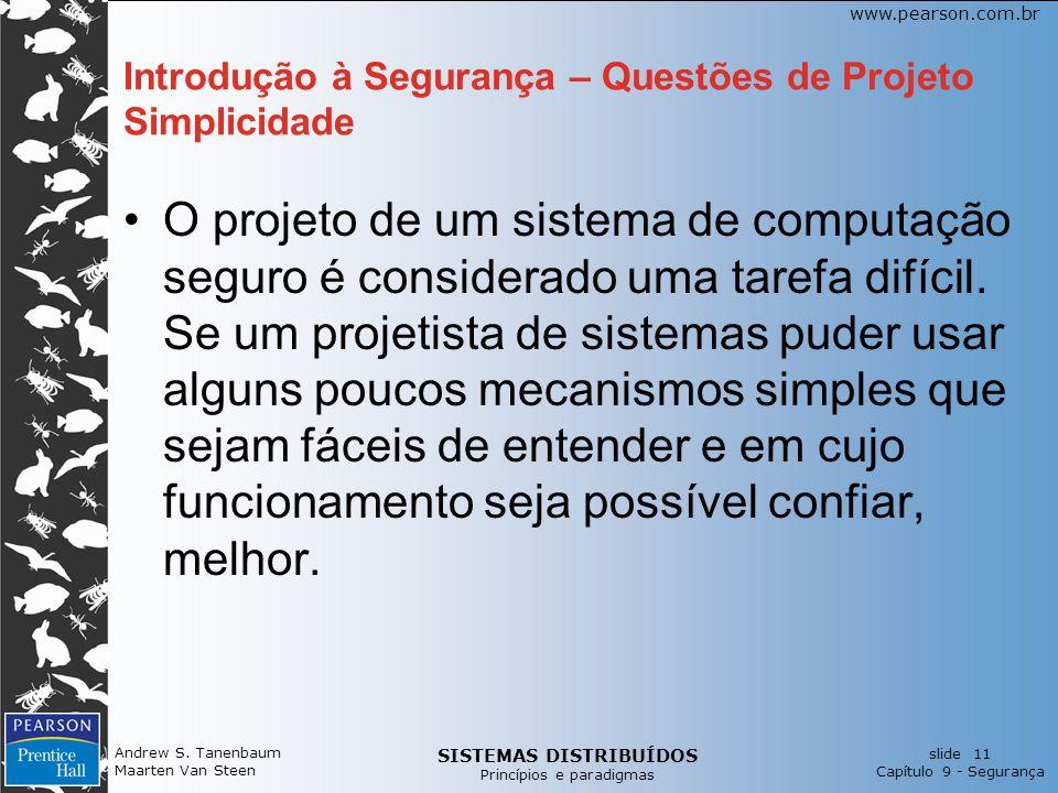 SISTEMAS DISTRIBUÍDOS Princípios e paradigmas slide 11 Capítulo 9 - Segurança www.pearson.com.br Andrew S. Tanenbaum Maarten Van Steen Introdução à Se