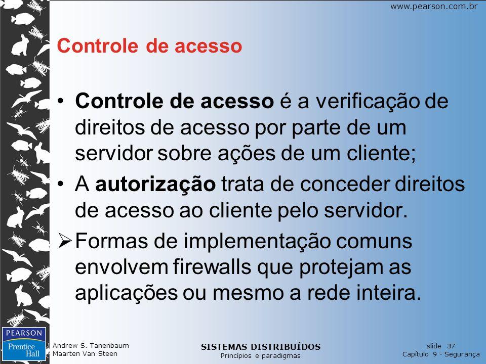 SISTEMAS DISTRIBUÍDOS Princípios e paradigmas slide 37 Capítulo 9 - Segurança www.pearson.com.br Andrew S. Tanenbaum Maarten Van Steen Controle de ace