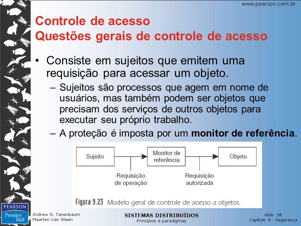 SISTEMAS DISTRIBUÍDOS Princípios e paradigmas slide 38 Capítulo 9 - Segurança www.pearson.com.br Andrew S. Tanenbaum Maarten Van Steen Controle de ace