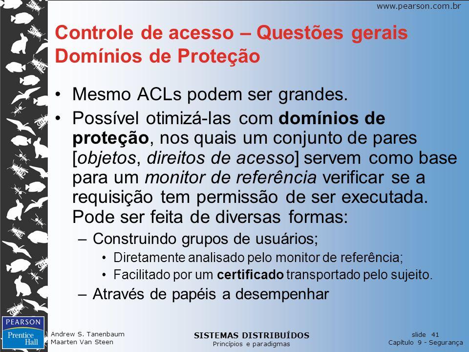 SISTEMAS DISTRIBUÍDOS Princípios e paradigmas slide 41 Capítulo 9 - Segurança www.pearson.com.br Andrew S. Tanenbaum Maarten Van Steen Controle de ace