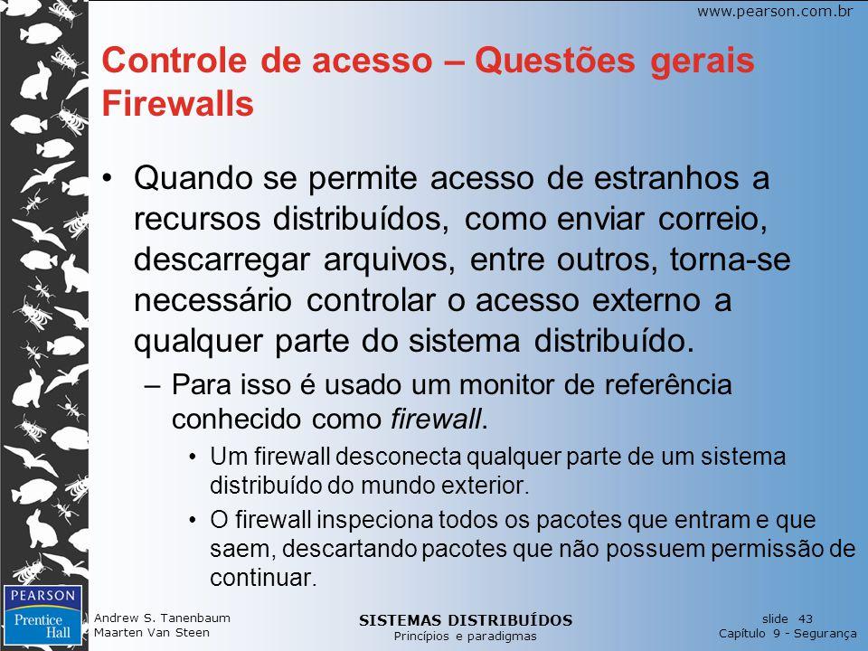 SISTEMAS DISTRIBUÍDOS Princípios e paradigmas slide 43 Capítulo 9 - Segurança www.pearson.com.br Andrew S. Tanenbaum Maarten Van Steen Controle de ace