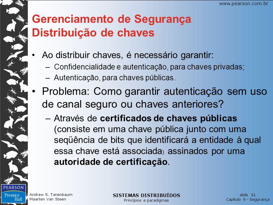 SISTEMAS DISTRIBUÍDOS Princípios e paradigmas slide 51 Capítulo 9 - Segurança www.pearson.com.br Gerenciamento de Segurança Distribuição de chaves Ao