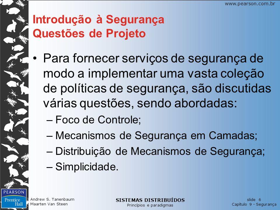 SISTEMAS DISTRIBUÍDOS Princípios e paradigmas slide 6 Capítulo 9 - Segurança www.pearson.com.br Andrew S. Tanenbaum Maarten Van Steen Introdução à Seg