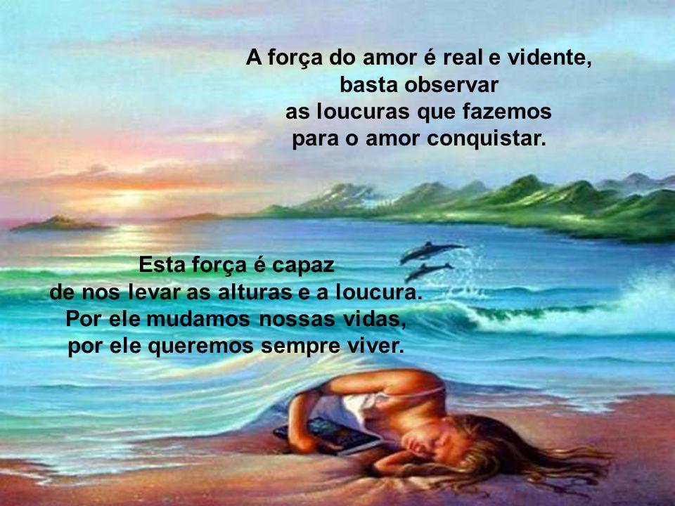 A FORÇA DO AMOR Apresentação do site: VIDA É AMOR HOME PAGE Poema de: raylima@terra.com.br