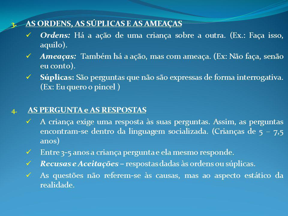 3.AS ORDENS, AS SÚPLICAS E AS AMEAÇAS Ordens: Há a ação de uma criança sobre a outra.
