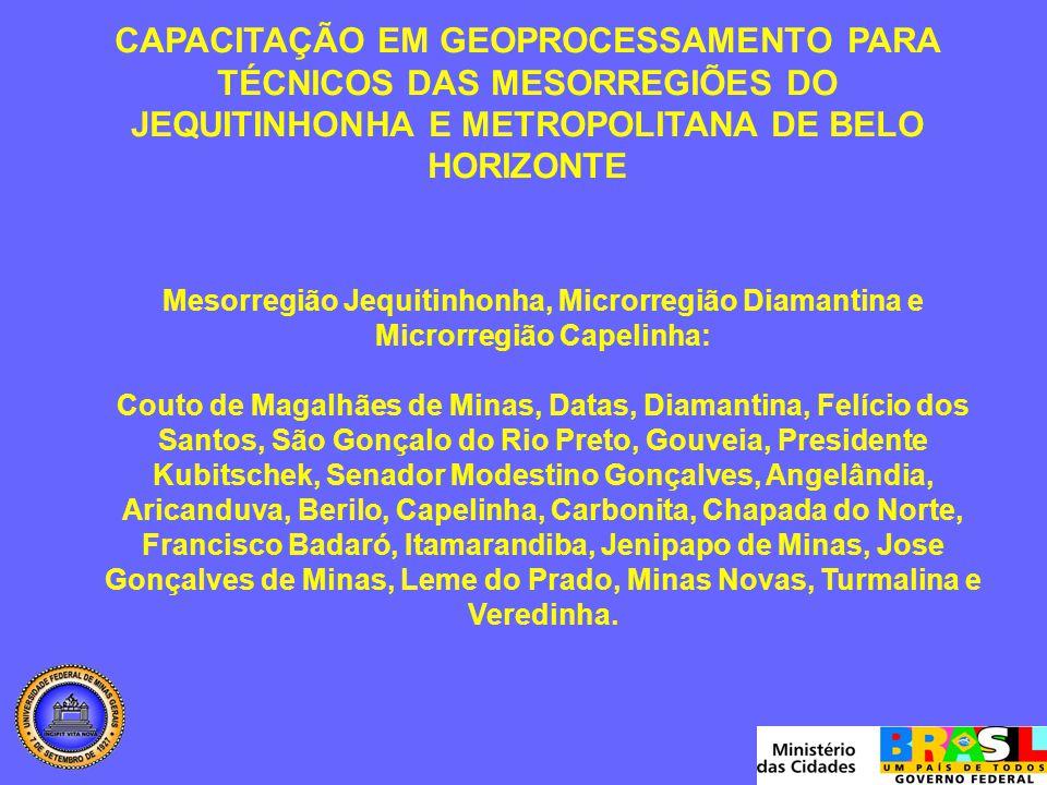 CAPACITAÇÃO EM GEOPROCESSAMENTO PARA TÉCNICOS DAS MESORREGIÕES DO JEQUITINHONHA E METROPOLITANA DE BELO HORIZONTE Mesorregião Jequitinhonha, Microrreg