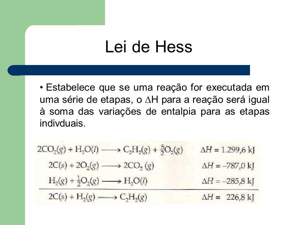 Lei de Hess Estabelece que se uma reação for executada em uma série de etapas, o  H para a reação será igual à soma das variações de entalpia para as