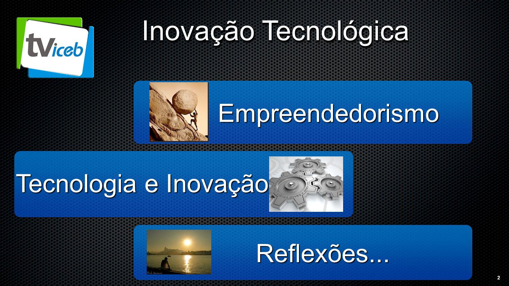 2 Tecnologia e Inovação Reflexões... Empreendedorismo Inovação Tecnológica