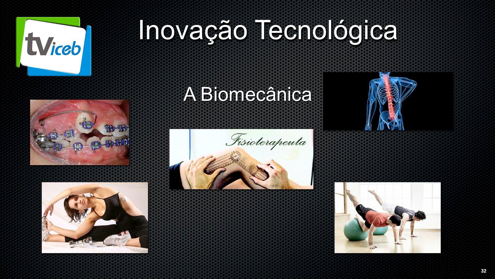 32 Inovação Tecnológica A Biomecânica