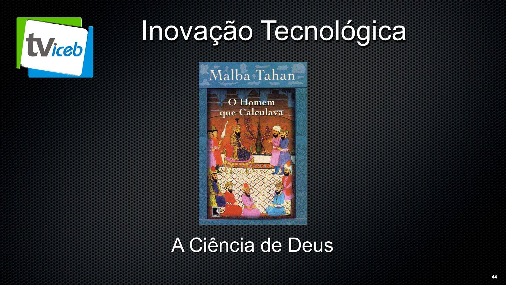 44 Inovação Tecnológica A Ciência de Deus