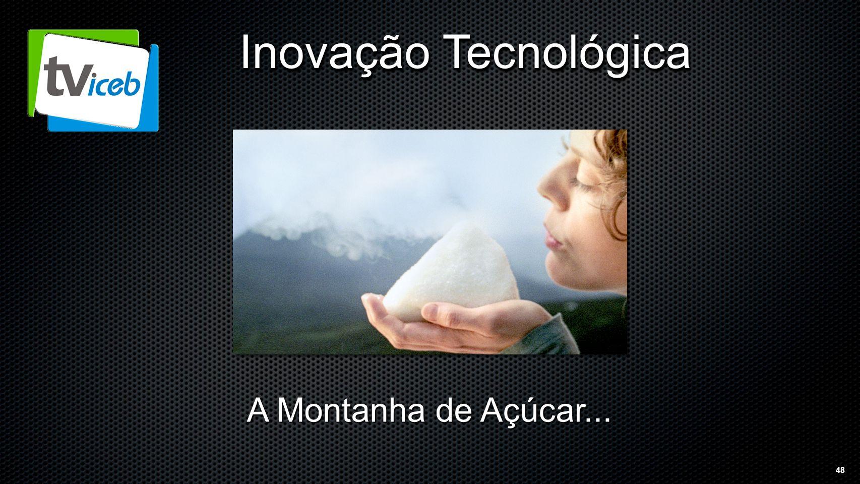 48 Inovação Tecnológica A Montanha de Açúcar...