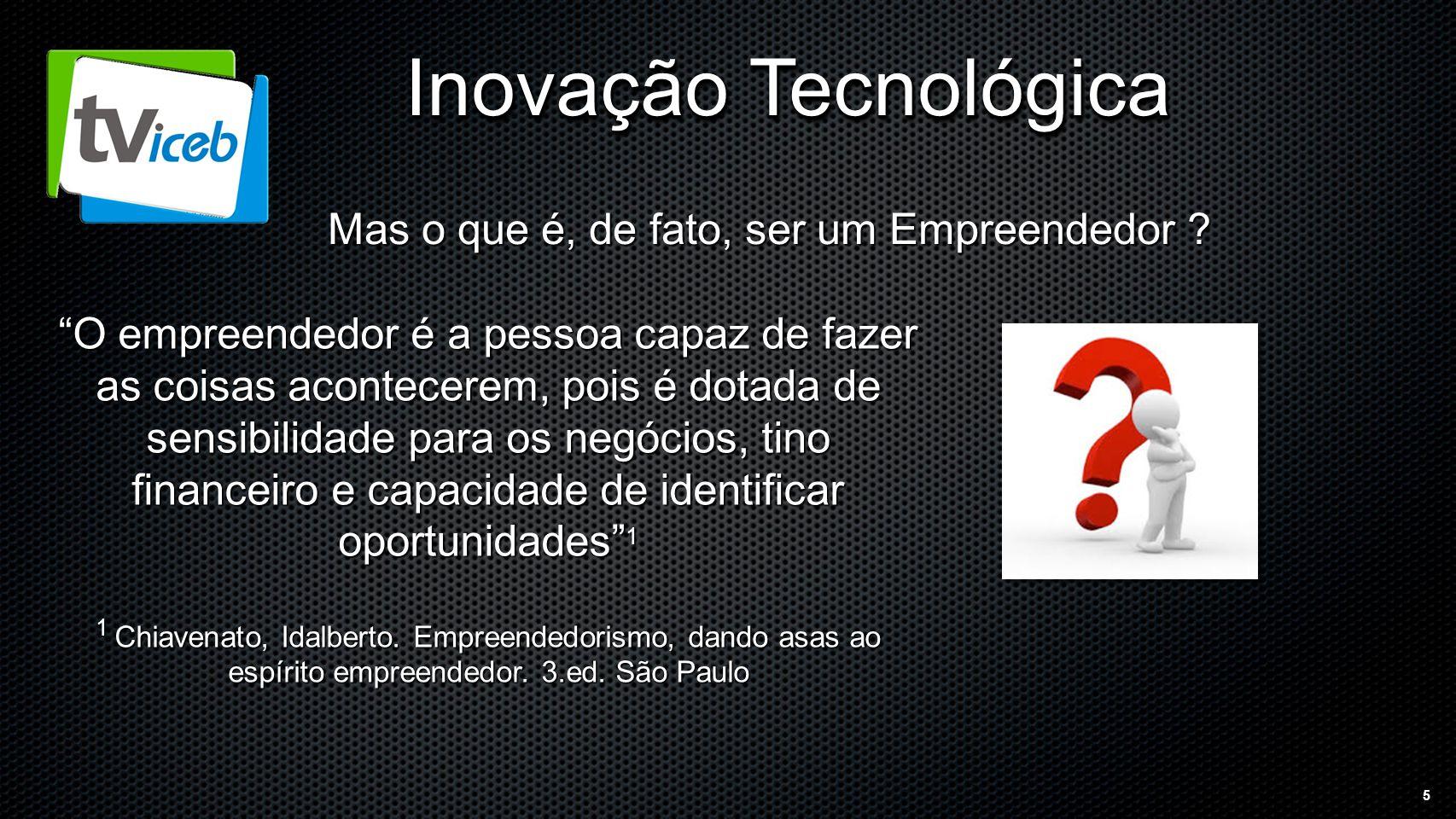 5 Inovação Tecnológica Mas o que é, de fato, ser um Empreendedor .