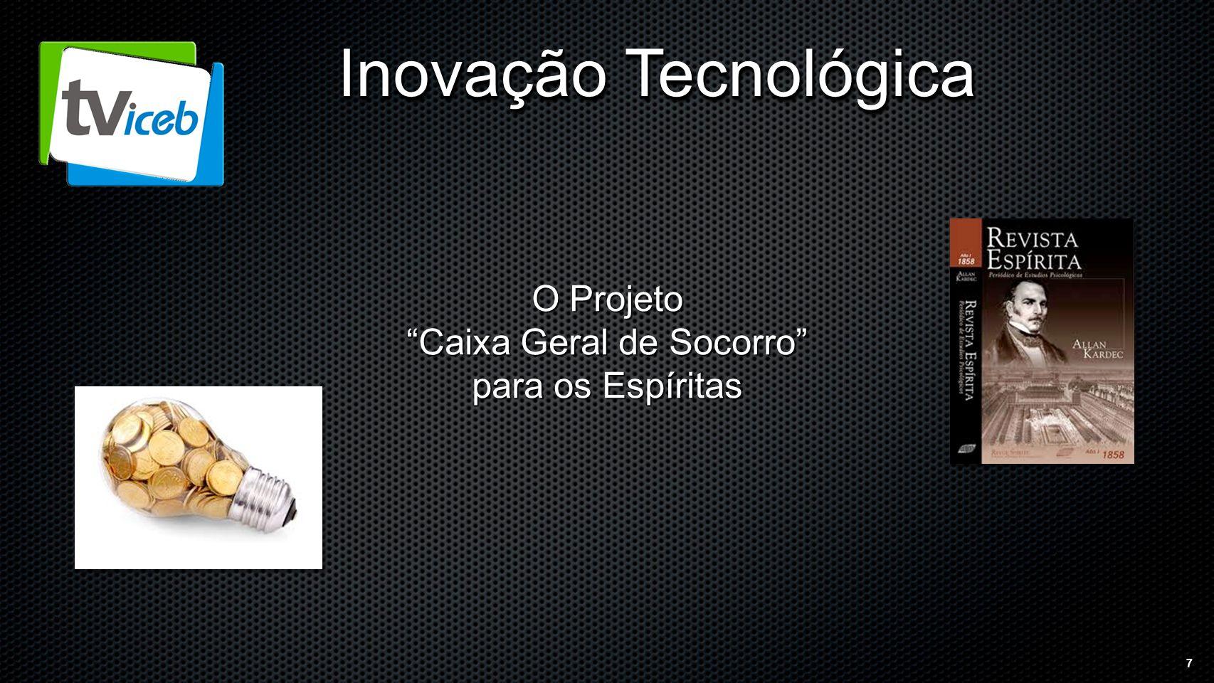 7 Inovação Tecnológica O Projeto Caixa Geral de Socorro para os Espíritas