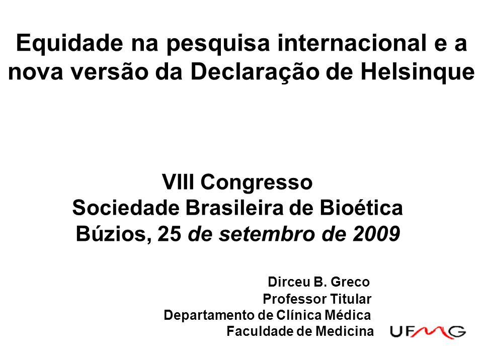 VIII Congresso Sociedade Brasileira de Bioética Búzios, 25 de setembro de 2009 Dirceu B. Greco Professor Titular Departamento de Clínica Médica Faculd